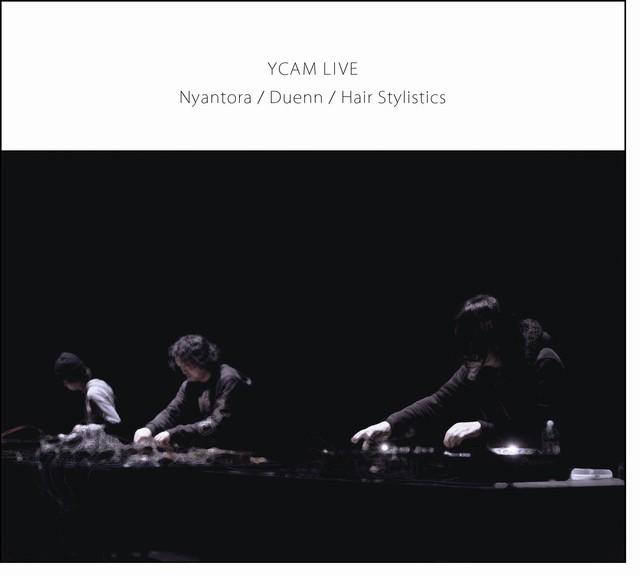 「YCAM LIVE Nyantora / Duenn / Hair Stylistics」発売中です